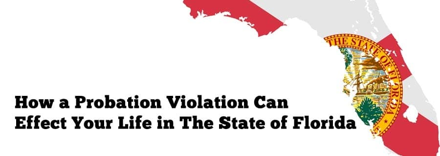 How a Probation Violation Can Effect Your Life in the State of Florida