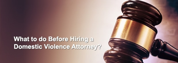 What to Do Before Hiring a Domestic Violence Attorney?