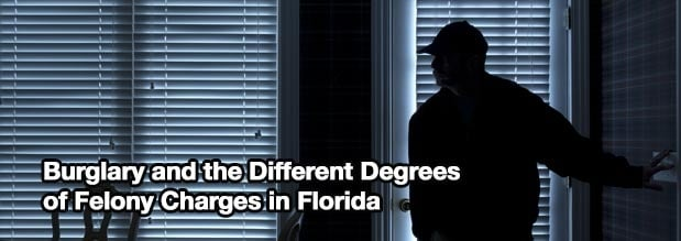 Burglary and the Different Degrees of Felony Charges in Florida