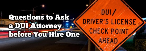 Questions to Ask a DUI Attorney before You Hire One