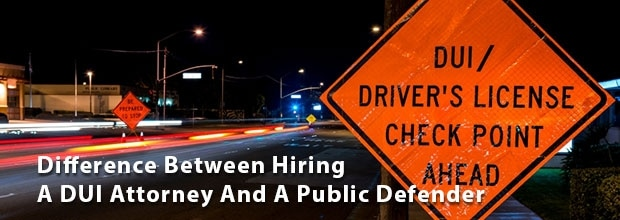 Difference Between Hiring A DUI Attorney And A Public Defender